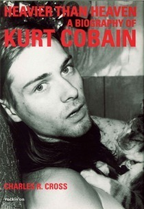 Heavier Than Heaven : a biography of KURT COBAIN